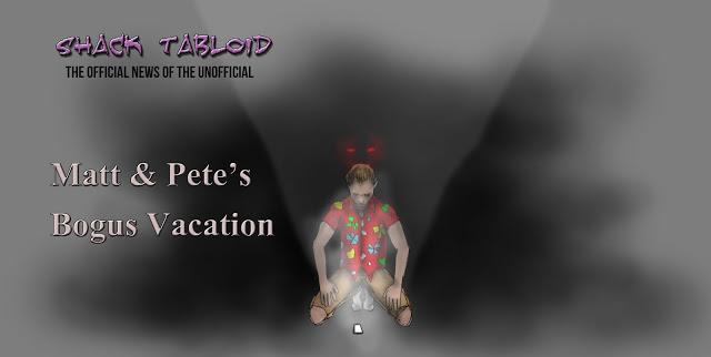 Matt & Pete's Bogus Vacation