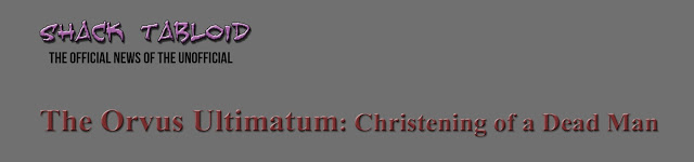 The Orvus Ultimatum: Christening of a Dead Man