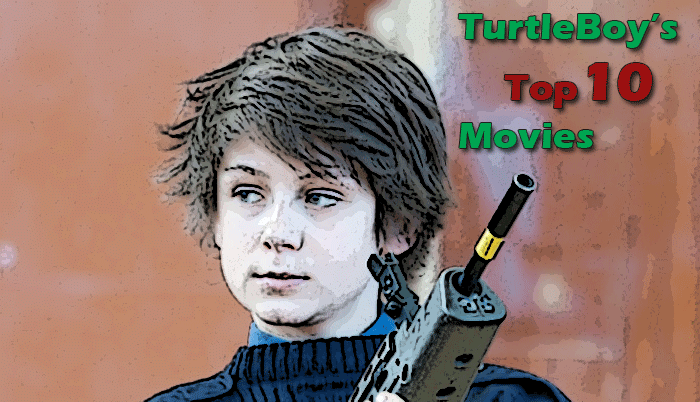 TurtleBoy's Top 10 Movies