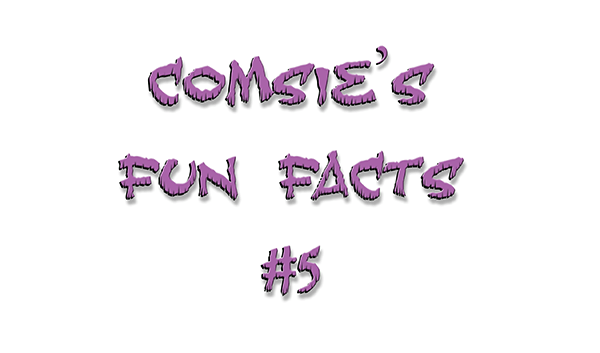 Comsie's Fun Facts: #5