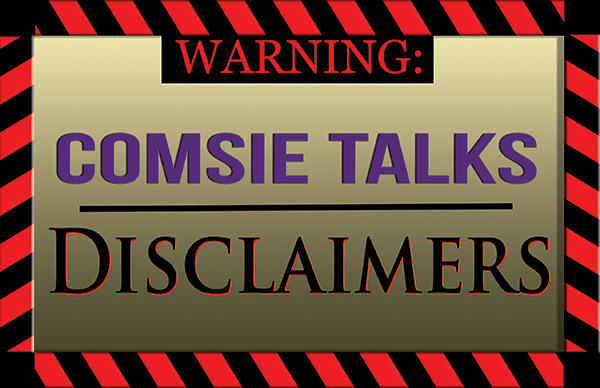 Comsie Talks: Disclaimers