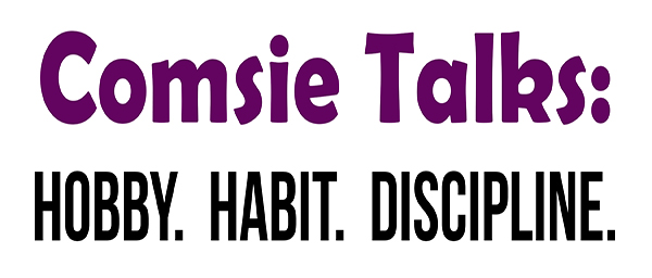Comsie Talks: Hobby. Habit. Discipline.