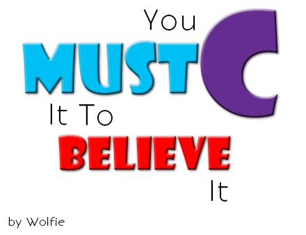You Must C It To Believe It