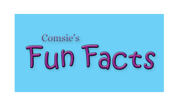 Comsie's Fun Facts #3