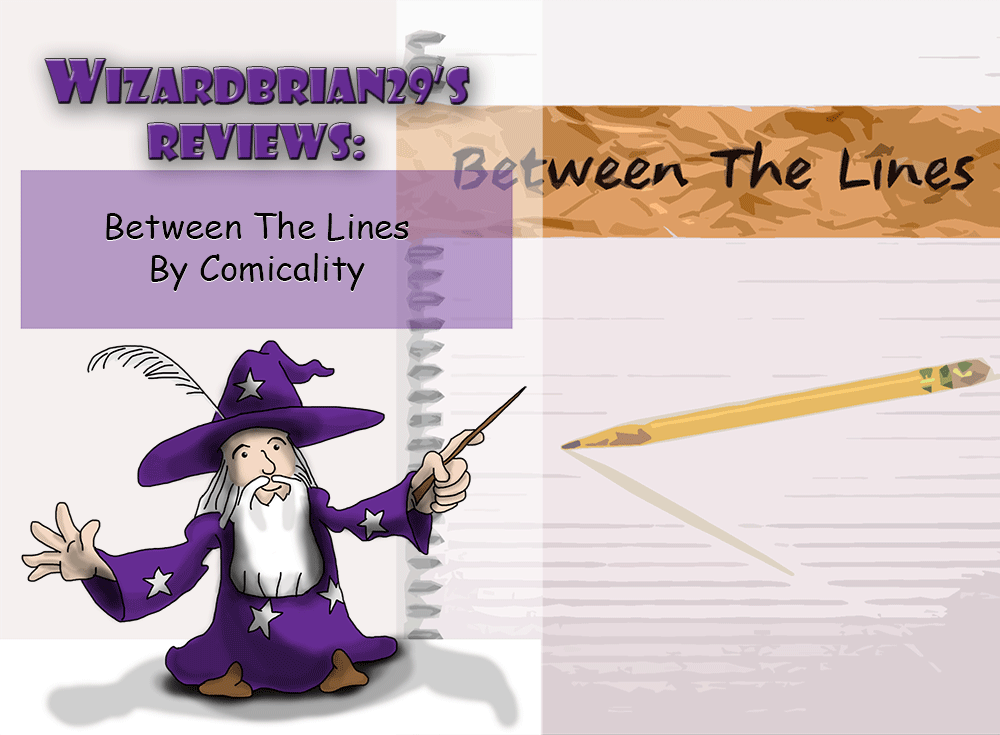 """WizardBrian29's Review of """"Between The Lines"""" by Comicality"""